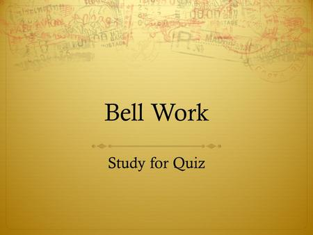 Bell Work Study for Quiz.