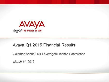 March 11, 2015 Avaya Q1 2015 Financial Results Goldman Sachs TMT Leveraged Finance Conference.