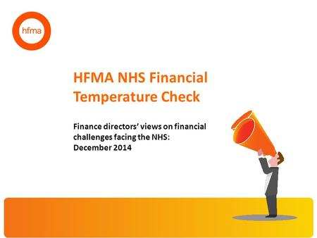 HFMA NHS Financial Temperature Check Finance directors' views on financial challenges facing the NHS: December 2014.