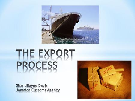 The commercial export process begins with applying to JAMPRO to become a registered exporter.