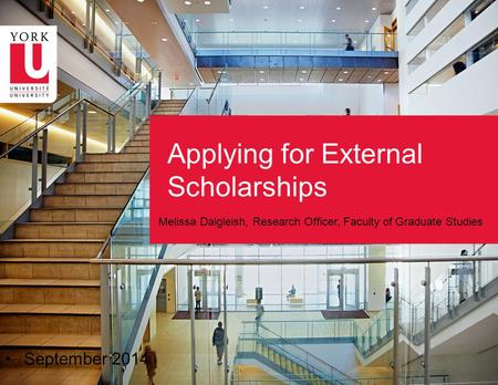 Applying for External Scholarships Melissa Dalgleish, Research Officer, Faculty of Graduate Studies September 2014.