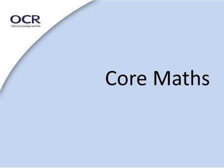 Core Maths. THE NEED - Statistics The government has set out an ambition for the overwhelming majority of young people in England to study mathematics.