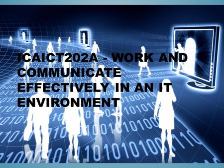 ICAICT202A - WORK AND COMMUNICATE EFFECTIVELY IN AN IT ENVIRONMENT.