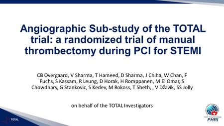 TOTAL Angiographic Sub-study of the TOTAL trial: a randomized trial of manual thrombectomy during PCI for STEMI CB Overgaard, V Sharma, T Hameed, D Sharma,