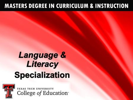 MASTERS DEGREE IN CURRICULUM & INSTRUCTION. WHY CHOOSE TEXAS TECH? Texas Tech graduates develop expertise that prepares them to assume professional leadership.
