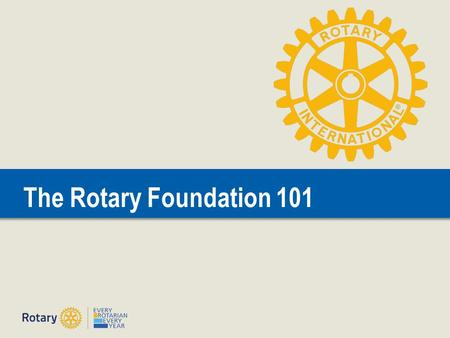 The Rotary Foundation 101. Doing Good in the World | 2 HISTORY 1917 convention - Outgoing RI President Arch C. Klumph proposed to set up an endowment.