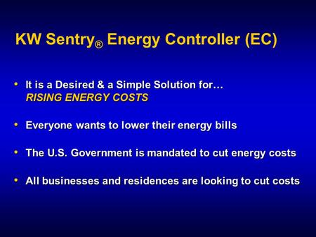 KW Sentry ® Energy Controller (EC) It is a Desired & a Simple Solution for… RISING ENERGY COSTS It is a Desired & a Simple Solution for… RISING ENERGY.