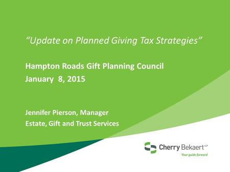 """Update on Planned Giving Tax Strategies"" Hampton Roads Gift Planning Council January 8, 2015 Jennifer Pierson, Manager Estate, Gift and Trust Services."