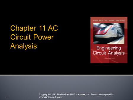 Copyright © 2013 The McGraw-Hill Companies, Inc. Permission required for reproduction or display. 1 Chapter 11 AC Circuit Power Analysis.