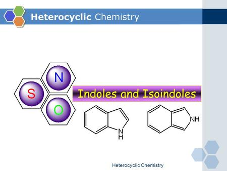 Heterocyclic Chemistry Indoles and Isoindoles. Heterocyclic Chemistry Introduction  As a result of the fusion between benzene ring and 5-memebered heterocyclic.