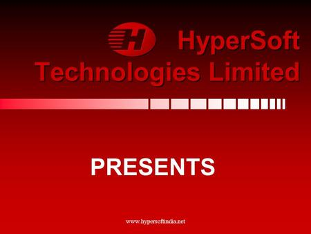 www.hypersoftindia.net HyperSoft Technologies Limited HyperSoft Technologies Limited PRESENTS.
