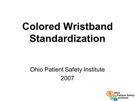 Colored Wristband Standardization Ohio Patient Safety Institute 2007.