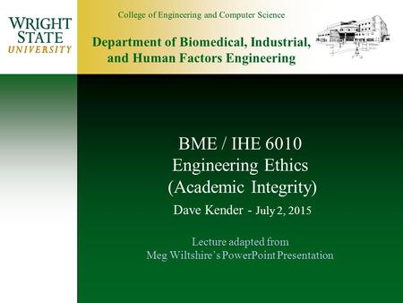 BME / IHE 6010 Engineering Ethics (Academic Integrity) Dave Kender - April 17, 2017 Lecture adapted from Meg Wiltshire's PowerPoint Presentation.
