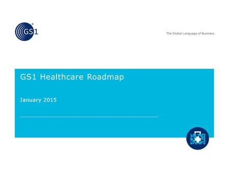 GS1 Healthcare Roadmap January 2015. © GS1 2015 AIDC Application Standards 2 Scope: Healthcare products - from finished goods at manufacture to the end.