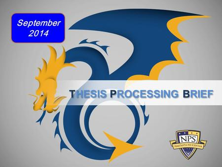 THESIS PROCESSING BRIEF September 2014. We review your:  Master's Thesis  MBA Report  Joint Applied Project  Doctoral Dissertation 