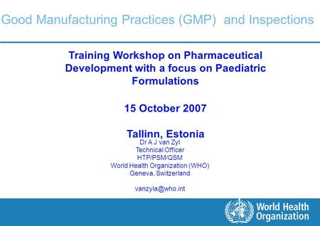 | Slide 1 of 57 October 2007 Dr A J van Zyl Technical Officer HTP/PSM/QSM World Health Organization (WHO) Geneva, Switzerland Training.
