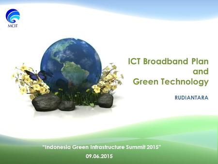 "ICT Broadband Plan and Green Technology RUDIANTARA 09.06.2015 ""Indonesia Green Infrastructure Summit 2015"""