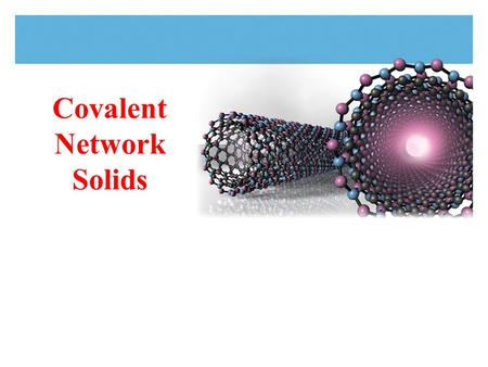 Covalent Network Solids. Tro, Chemistry: A Molecular Approach2 Carbon exhibits the most versatile bonding of all the elements diamond structure consists.