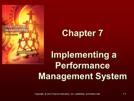 Chapter 7 Implementing a Performance Management System 7-1 Copyright © 2013 Pearson Education, Inc. publishing as Prentice Hall.