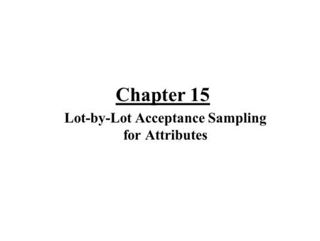 Chapter 15 Lot-by-Lot Acceptance Sampling for Attributes.