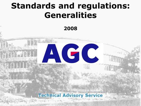 Standards and regulations: Generalities 2008 Technical Advisory Service.