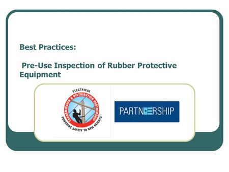 Best Practices: Pre-Use Inspection of Rubber Protective Equipment.