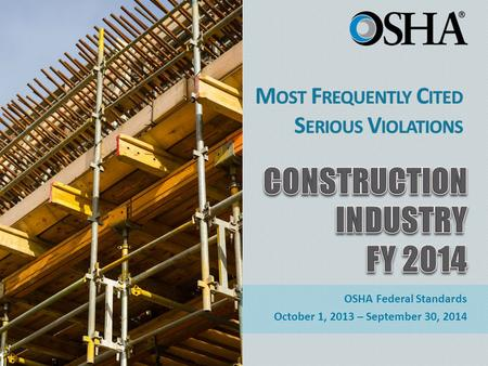 OSHA Federal Standards October 1, 2013 – September 30, 2014.