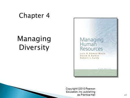 4-1 Copyright ©2010 Pearson Education, Inc. publishing as Prentice Hall Managing Diversity Chapter 4.