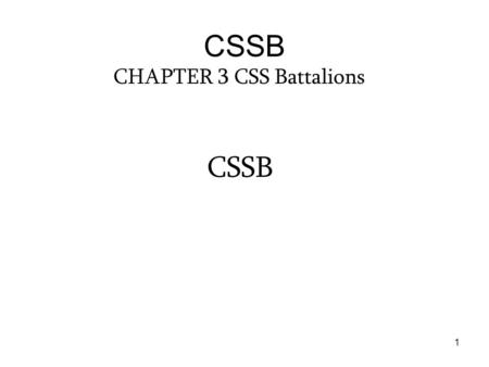 1 CSSB CHAPTER 3 CSS Battalions CSSB. 2 UA, HHC, CSSB 15/4/59/78 CSSAMO 0/1/3/4 UMT 0/0/1/1 EQUIP READINESS 1/0/2/3 PLANS 1/0/3/4 SPO 3/1/11/15 FIELD.
