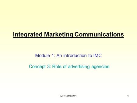 MRP/IMC/M11 Integrated Marketing Communications Module 1: An introduction to IMC Concept 3: Role of advertising agencies.