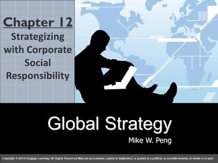 Global Strategy Mike W. Peng c h a p t e r 1212 Copyright © 2014 Cengage Learning. All Rights Reserved. May not be scanned, copied or duplicated, or posted.