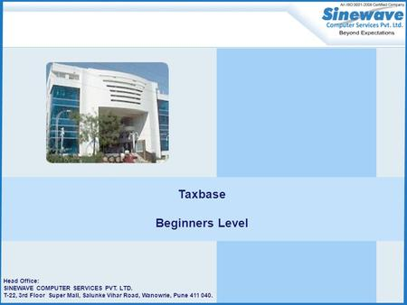 Head Office: SINEWAVE COMPUTER SERVICES PVT. LTD. T-22, 3rd Floor Super Mall, Salunke Vihar Road, Wanowrie, Pune 411 040. Taxbase Beginners Level.