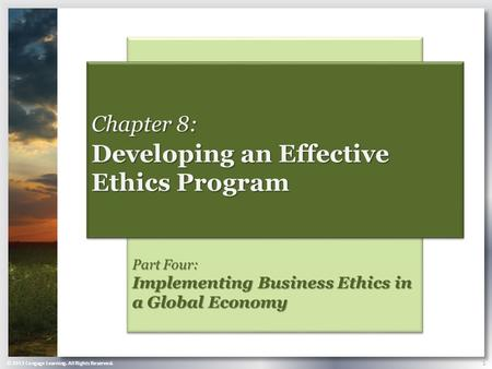 © 2013 Cengage Learning. All Rights Reserved. 1 Part Four: Implementing Business Ethics in a Global Economy Chapter 8: Developing an Effective Ethics Program.