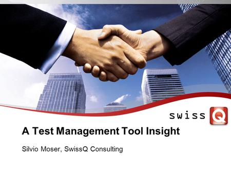 A Test Management Tool Insight Silvio Moser, SwissQ Consulting.