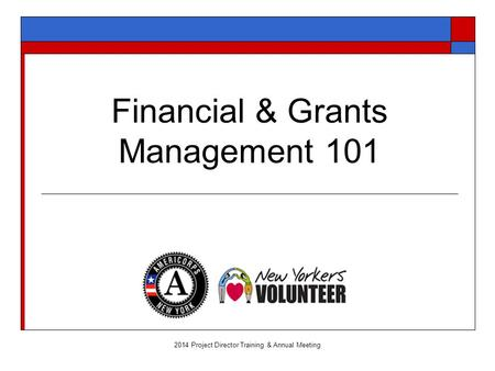 Financial & Grants Management 101 2014 Project Director Training & Annual Meeting.