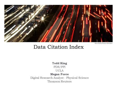 Data Citation Index Todd King PDS/PPI UCLA Megan Force Digital Research Analyst - Physical Science Thomson Reuters.