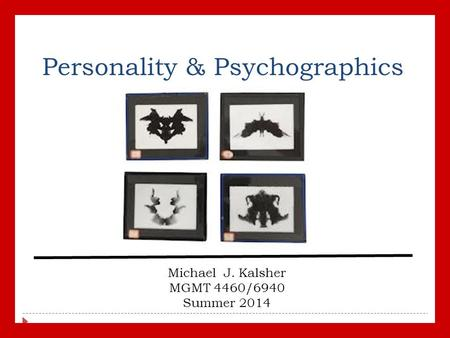 Personality & Psychographics Michael J. Kalsher MGMT 4460/6940 Summer 2014.