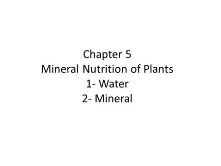 Chapter 5 Mineral Nutrition of Plants 1- Water 2- Mineral