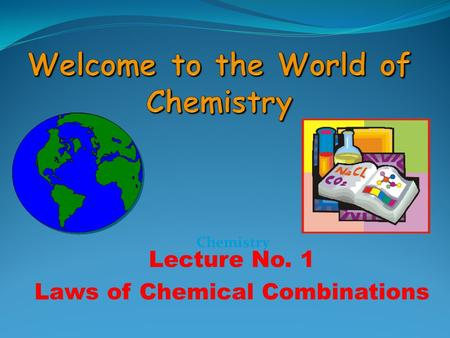 Lecture No. 1 Laws of Chemical Combinations Chemistry.