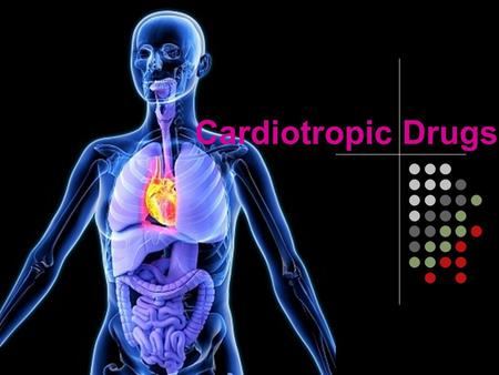 Cardiotropic Drugs.
