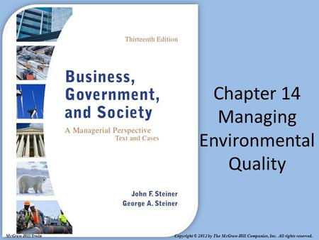 Copyright © 2012 by The McGraw-Hill Companies, Inc. All rights reserved. McGraw-Hill/Irwin Chapter 14 Managing Environmental Quality.