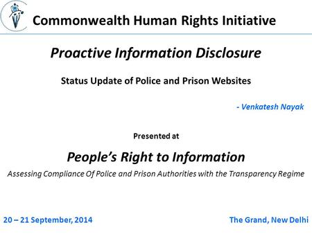 Commonwealth Human Rights Initiative Proactive Information Disclosure - Venkatesh Nayak Status Update of Police and Prison Websites Presented at People's.