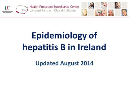 Epidemiology of hepatitis B in Ireland Updated August 2014
