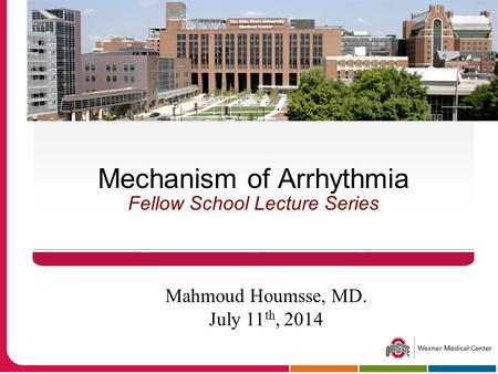 Mechanism of Arrhythmia Fellow School Lecture Series Mahmoud Houmsse, MD. July 11 th, 2014.