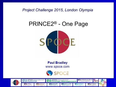 Project Challenge 2015, London Olympia PRINCE2 ® - One Page Paul Bradley www.spoce.com.