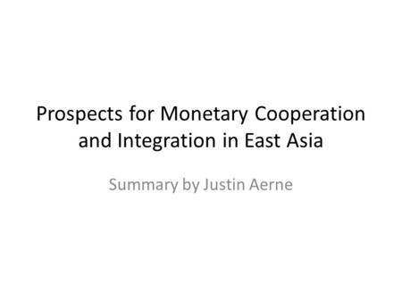 Prospects for Monetary Cooperation and Integration in East Asia Summary by Justin Aerne.