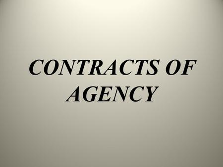 CONTRACTS OF AGENCY. INTRODUCTION In modern business it is not always possible for a person to do everything by himself. So, it becomes necessary to delegate.