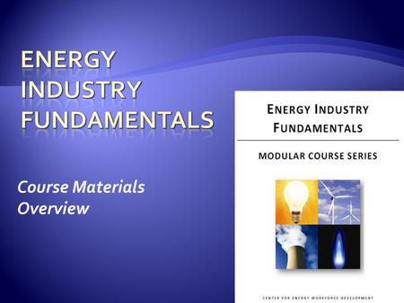 Course Materials Overview.  Module 1: History and Organization of the Industry  Module 2: Safety  Module 3: Electric Power Generation  Module 4: Electric.