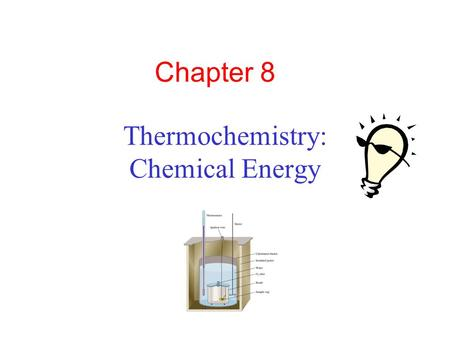 Thermochemistry: Chemical Energy Chapter 8. Energy is the capacity to do work Thermal energy is the energy associated with the random motion of atoms.