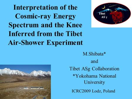 Interpretation of the Cosmic-ray Energy Spectrum and the Knee Inferred from the Tibet Air-Shower Experiment M.Shibata* and Tibet ASg Collaboration *Yokohama.